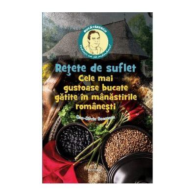 Rețete de suflet – Cele mai gustoase bucate gătite în mânăstirile românești - Boerescu Dan-Silviu