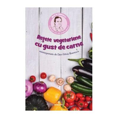 Rețete vegetariene cu gust de carne - Boerescu Dan-Silviu