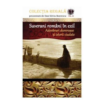 Suverani români în exil. Adevăruri dureroase și istorii ciudate - Boerescu Dan-Silviu
