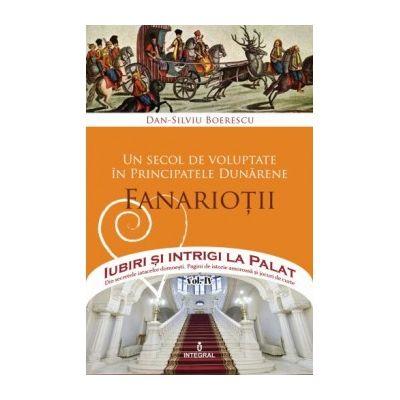 Un secol de voluptate în Principatele Dunărene. Domniile Fanariote - Boerescu Dan-Silviu