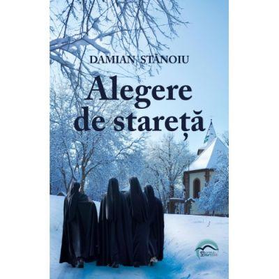 Alegere de stareță - Damian Stanoiu