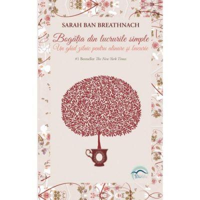 Bogăția din lucrurile simple. Un ghid zilnic pentru alinare și bucurie - Sarah Ban Breathnach