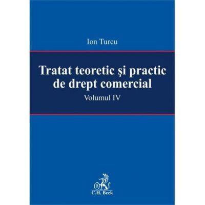 Tratat teoretic si practic de drept comercial. Volumul IV - Ion Turcu