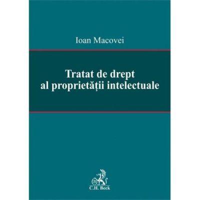 Tratat de drept al proprietatii intelectuale - Ioan Macovei