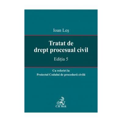 Tratat de drept procesual civil. Editia 5 -  Ioan Les