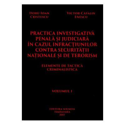 Practica investigativa penala si judiciara in cazul infractiunilor contra securitatii nationale si de terorism. Volumul 1+2