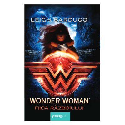 Wonder Woman. Fiica Războiului - Leigh Bardugo