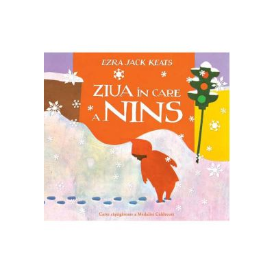 Ziua în care a nins - Ezra Jack Keats