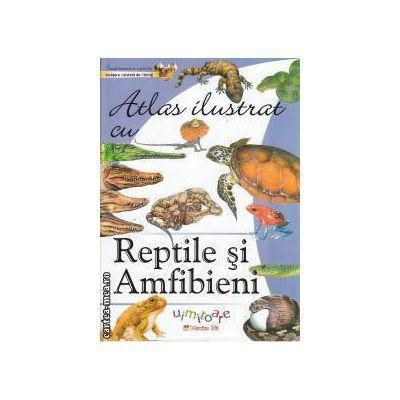 Atlas ilustrat cu Reptile si Amfibieni uimitoare