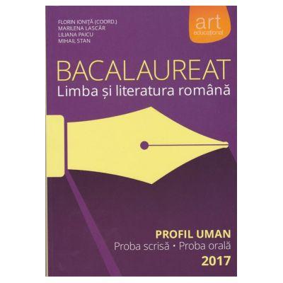 Bacalaureat. LIMBA ȘI LITERATURA ROMÂNĂ. Profil Uman - Florin Ioniță, Liliana Paicu, Marilena Lascăr, Mihail Stan