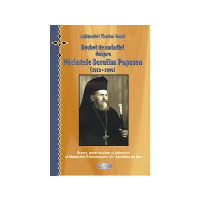 Buchet de amintiri despre Parintele Serafim Popescu (1912-1990) - Arhim. Visarion Joanta