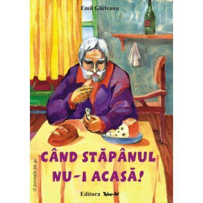 CÂND STĂPÂNUL NU-I ACASĂ! - Emil Garleanu