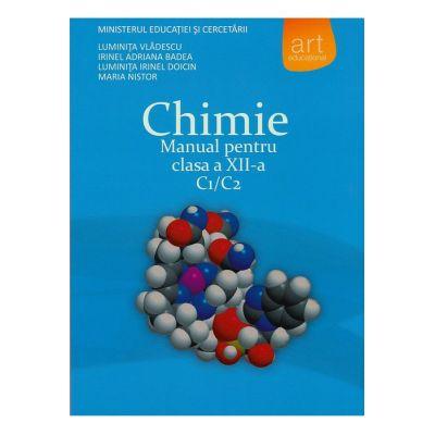 CHIMIE C1/C2. Manual pentru clasa a XII-a - Luminiţa Vlădescu, Irinel Badea, Luminiţa Irinel Doicin, Maria Nistor