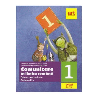 Comunicare în LIMBA ROMÂNĂ. Caietul meu de lucru. Clasa I. Partea a II-a - Cleopatra Mihăilescu, Tudora Piţilă, Crinela Grigorescu, Camelia Coman