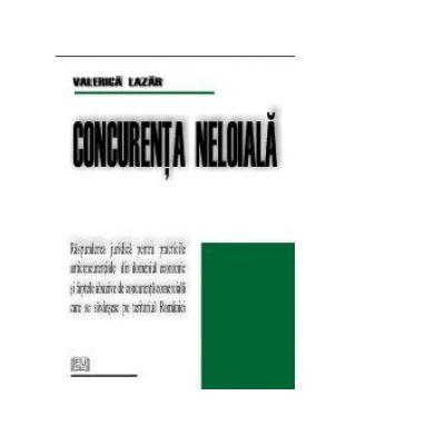 Concurenta neloiala - Raspunderea juridica pentru practicile anticoncurentiale din domeniul economic si faptele abuzive de concurenta comerciala care se savarsesc pe teritoriul Romaniei - Valerica Lazar