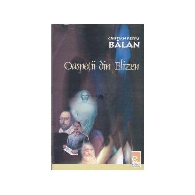 Oaspetii din Elizeu - Cristian Petru Balan