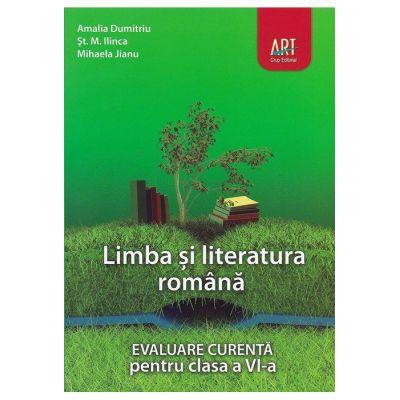 LIMBA ȘI LITERATURA ROMÂNĂ. Evaluare curentă. Clasa a VI-a - Amalia Dumitriu, Ştefan M. Ilinca, Mihaela Jianu
