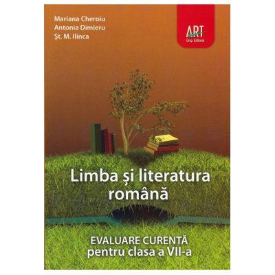 LIMBA ȘI LITERATURA ROMÂNĂ. Evaluare curentă. Clasa a VII-a - Mariana Cheroiu, Antonia Dimieru, Șt. M. Ilinca