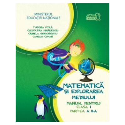 Matematica si explorarea mediului. Manual pentru clasa I, partea a II-a (contine CD) - Camelia Coman, Cleopatra Mihailescu, Crinela Grigorescu, Tudora Pitila
