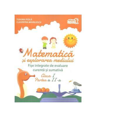 Matematica si explorarea mediului. Fise integrate de evaluare curenta si sumativa. Clasa I, partea a II-a - Tudora Pitila