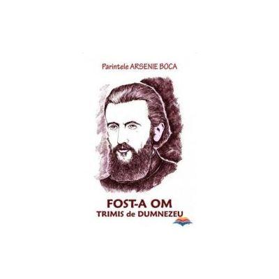 Fost-a Om trimis De Dumnezeu - Parintele Arsenie Boca