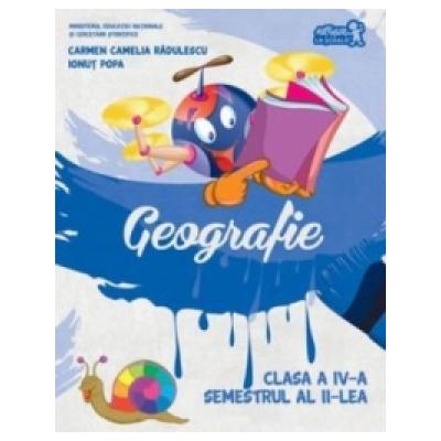 Geografie. Manual de clasa a IV-a, semestrul al II-lea - Carmen Camelia Radulescu