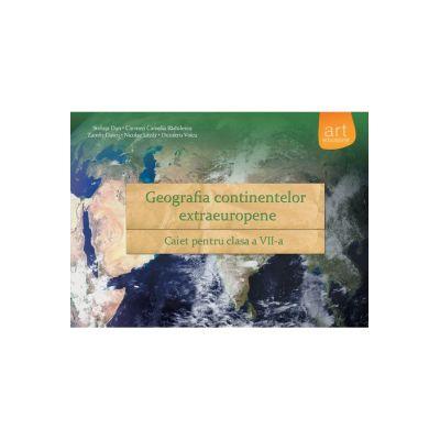 GEOGRAFIA continentelor extraeuropene. Caiet pentru clasa a VII-a - Steluţa Dan, Carmen Camelia Rădulescu, Zamfir Datcu, Dumitru Voicu, Nicolae Lazăr