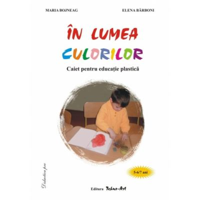ÎN LUMEA CULORILOR (5-6/7 ani) - Maria Bojneag, Elena Barboni