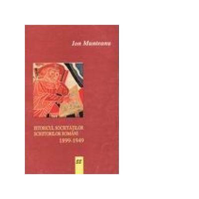 Istoricul societatilor scriitorilor romani (1899-1949) - Ion Munteanu