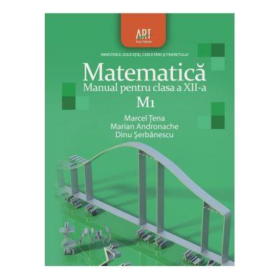 MATEMATICĂ M1. Manual pentru clasa a XII-a - Dinu Şerbănescu, Marcel Ţena, Marian Andronache