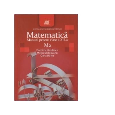 Matematica M2. Manual pentru clasa a XII-a - Dumitru Savulescu, Mirela Moldoveanu, Oana Udrea