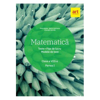 Matematică. Clasa a VIII-a. Semestrul 1. - Marius Antonescu, Florin Antohe, Gheorghe Iacoviță