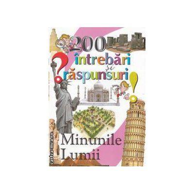 200 intrebari si raspunsuri - Minunile lumii