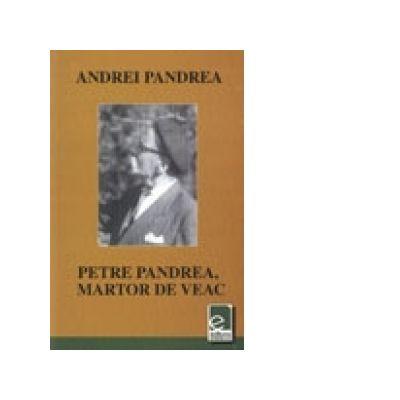 Petre Pandrea, martor de veac - Andrei Pandrea