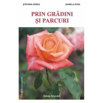 PRIN GRĂDINI ŞI PARCURI - Stefania Udrea, Daniela Dosa