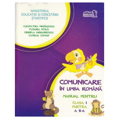 Comunicare in limba Romana Manual pentru clasa I partea II - Cleopatra Mihailescu, Tudora Pitila