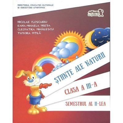 Manual stiinte ale naturii clasa a III-a semestrul II (contine CD) - Cleopatra Mihailescu, Tudora Pitila, Nicolae Ploscariu, Eana-Mihaela Preda
