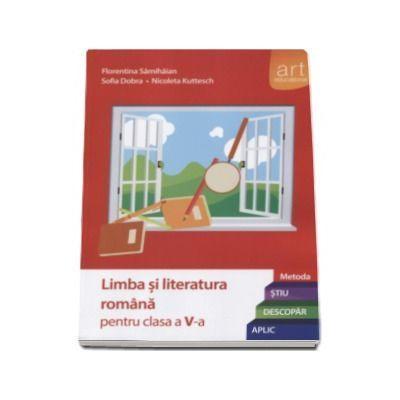 Limba si literatura romana pentru clasa a V-a. Metoda STIU-DESCOPAR-APLIC Florentina Samihaian