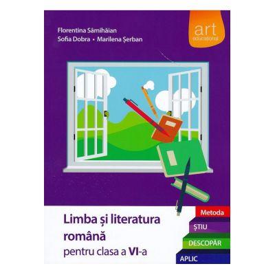 (Metoda ȘTIU-DESCOPĂR-APLIC): LIMBA ȘI LITERATURA ROMÂNĂ. Clasa a VI-a. Semestrul I+II - Florentina Sâmihăian, Sofia Dobra, Marilena Şerban