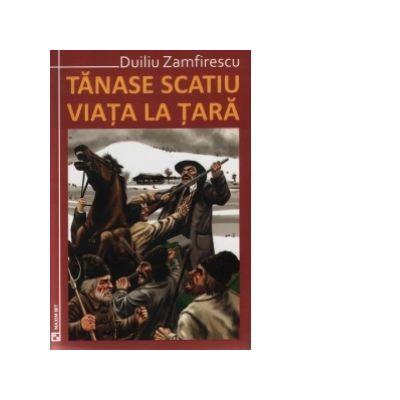 Tanase Scatiu. Viata la tara - Duiliu Zamfirescu