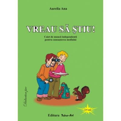 VREU SĂ ŞTIU! (4-5 ani) - Aurelia Ana