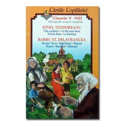 Cartile Copilariei. Clasele V-VIII. Ionel Teodoreanu, Barbu St. Delavrancea