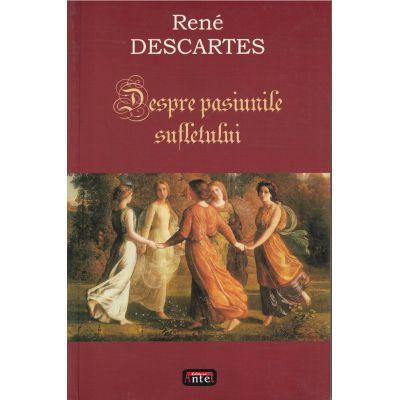 Despre pasiunile sufletului – Rene Descartes