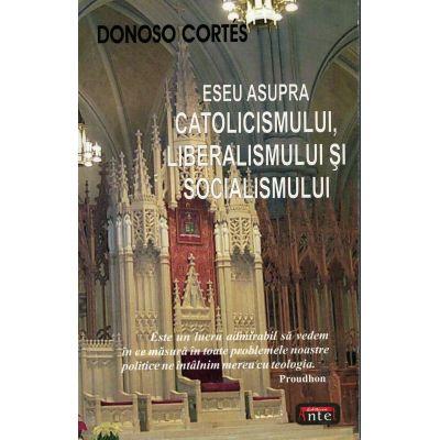 Eseu asupra catolicismului liberalismului si socialismului – Donoso Cortes