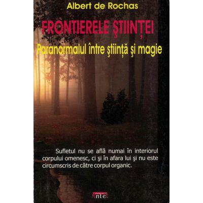 Frontierele stiintei. Paranormalul intre stiinta si magie – Albert de Rochas