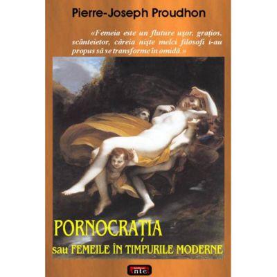 Pornocratia sau Femeile in timpurile moderne – Pierre-Joseph Proudhon