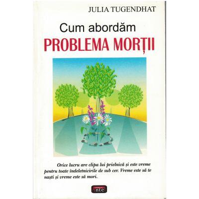 Cum abordam problema mortii – Julia Tugendhat