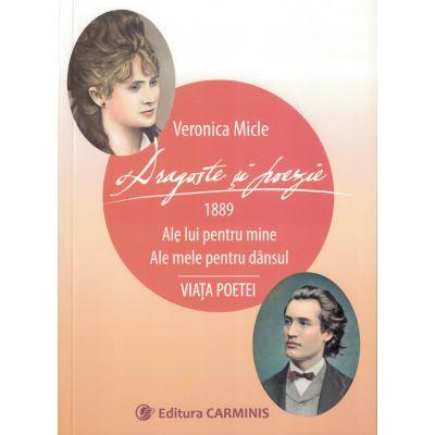 Dragoste si poezie. 1889 ale lui pentru mine, ale mele pentru dansul. Viata poetei - Veronica Micle