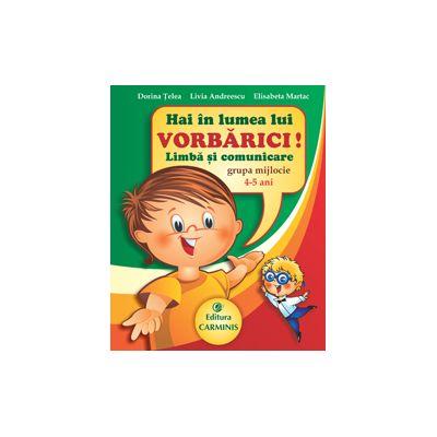 Hai in lumea lui Vorbarici! Limba si comunicare. Grupa mijlocie. 4-5 ani. Vorb4-5