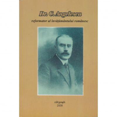 Reformator al invatamantului romanesc - Dr. C. Angelescu